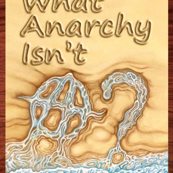 """What Anarchy Isn't"" by Larken Rose"